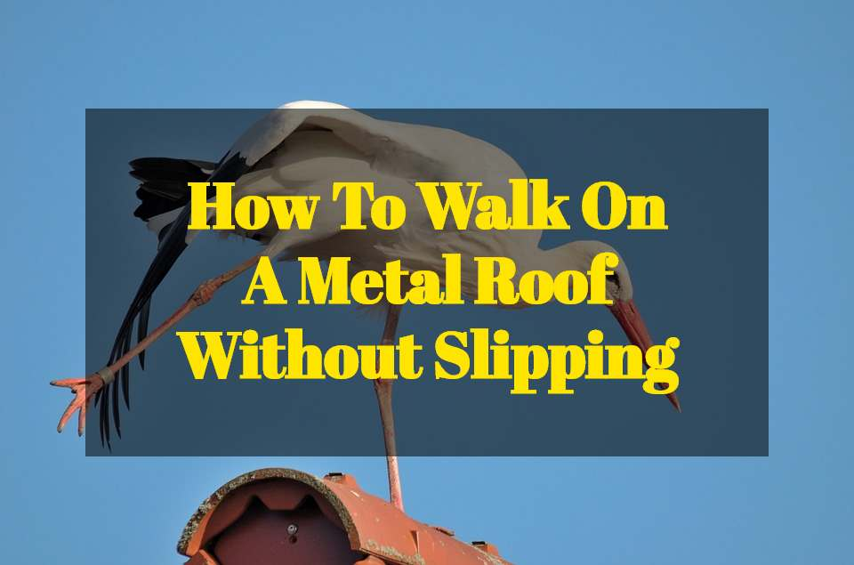 How To Walk On A Metal Roof Without Slipping 😮