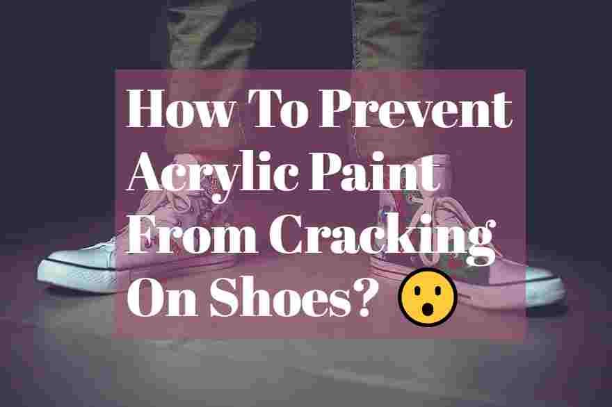 How to prevent acrylic paint from cracking on shoes sneaker