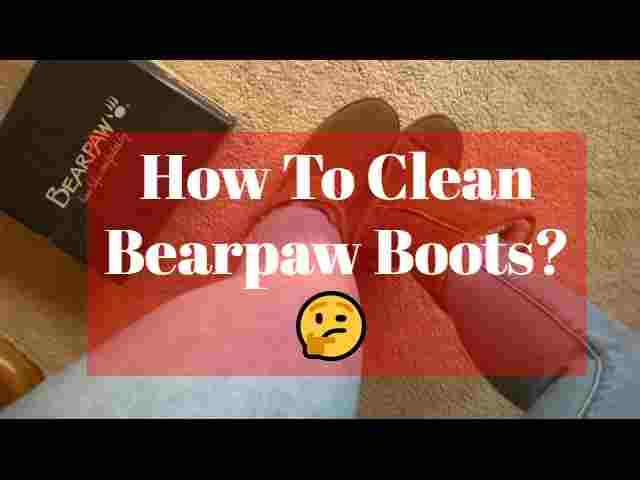 How To Clean Bearpaw Boots? 🤔