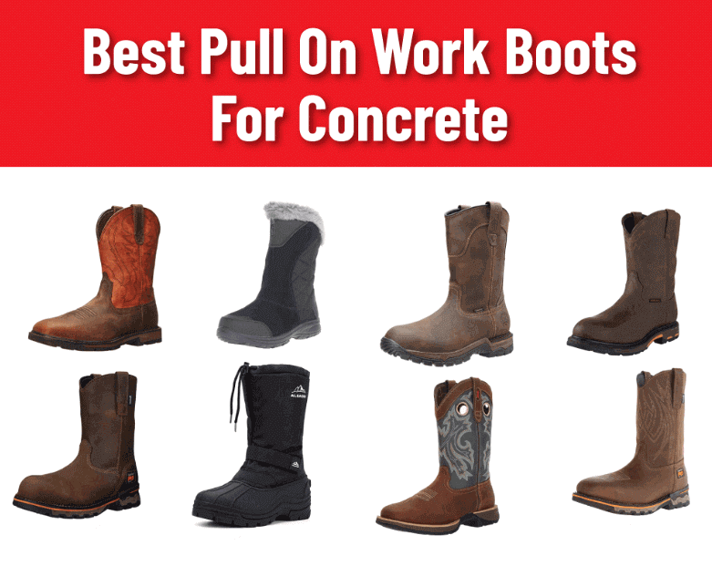 Best Pull On Work Boots For Concrete