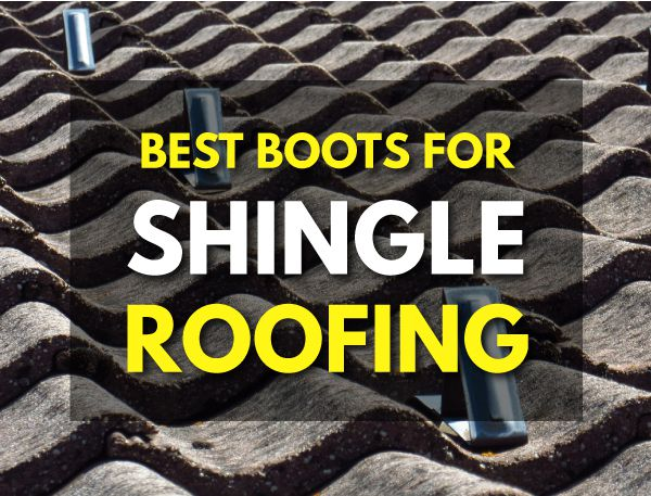 Best Boots For Shingle Roofing