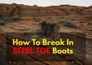 How To Break In Steel Toe Boots